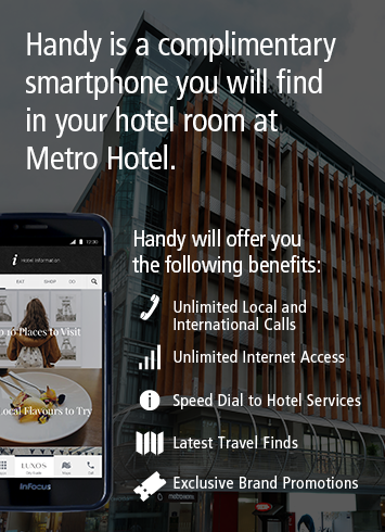 Handy is a complimentary smartphone you will find in your hotel room at metro Hotel.